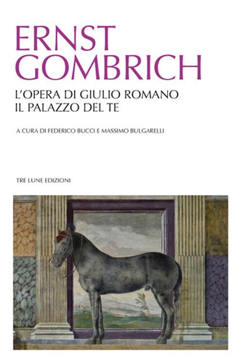 L' opera di Giulio Romano. Il palazzo del Te